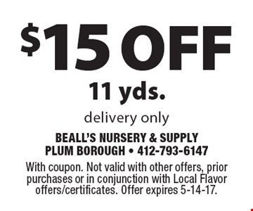 $15 off 11 yds. Delivery only. With coupon. Not valid with other offers, prior purchases or in conjunction with Local Flavor offers/certificates. Offer expires 5-14-17.