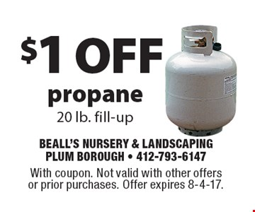 $1 off propane 20 lb. fill-up. With coupon. Not valid with other offers or prior purchases. Offer expires 8-4-17.