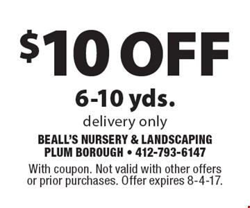 $10 off 6-10 yds. delivery only. With coupon. Not valid with other offers or prior purchases. Offer expires 8-4-17.