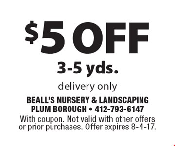 $5 off 3-5 yds. delivery only. With coupon. Not valid with other offers or prior purchases. Offer expires 8-4-17.