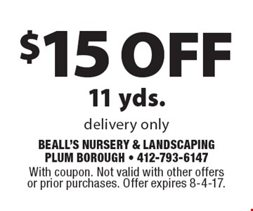 $15 off 11 yds. delivery only. With coupon. Not valid with other offers or prior purchases. Offer expires 8-4-17.