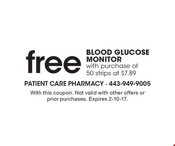 Free BLOOD GLUCOSE MONITOR with purchase of 50 strips at $7.89. With this coupon. Not valid with other offers or prior purchases. Expires 2-10-16.