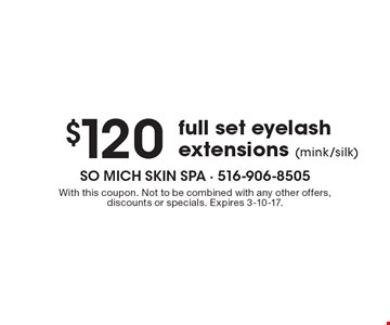 $120 full set eyelash extensions (mink/silk). With this coupon. Not to be combined with any other offers, discounts or specials. Expires 3-10-17.