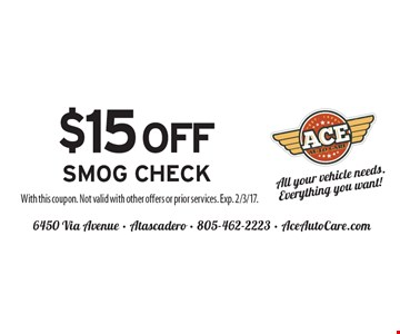 $15 off smog check. With this coupon. Not valid with other offers or prior services. Exp. 2/3/17.