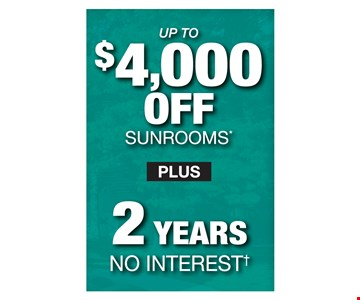Up to $4,000 Off Sunrooms Plus 2 Years No Interest!