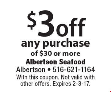 $3 off any purchase of $30 or more. With this coupon. Not valid with other offers. Expires 2-3-17.