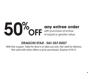 50% off any entree order with purchase of entree of equal or greater value. With this coupon. Valid for dine in or take-out only. Not valid for delivery. Not valid with other offers or prior purchases. Expires 3/10/17.