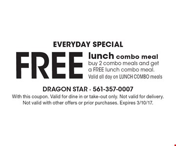 Everyday special. FREE lunch combo meal. Buy 2 combo meals and get a FREE lunch combo meal. Valid all day on LUNCH COMBO meals. With this coupon. Valid for dine in or take-out only. Not valid for delivery. Not valid with other offers or prior purchases. Expires 3/10/17.