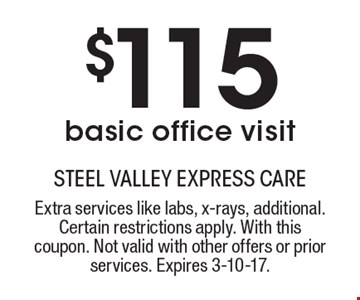 $115 basic office visit. Extra services like labs, x-rays, additional. Certain restrictions apply. With this coupon. Not valid with other offers or prior services. Expires 3-10-17.