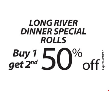 Buy 1 get 2nd 50% off Long River Dinner Special Rolls. Expires 3/10/17.