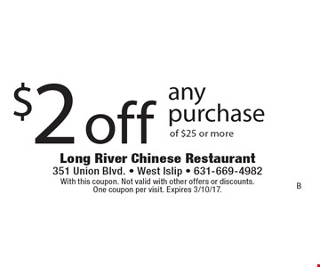 $2 off any purchase of $25 or more. With this coupon. Not valid with other offers or discounts. One coupon per visit. Expires 3/10/17.