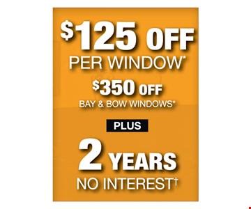 $125 Off Per Window/$350 Off Bay & Bow Windows Plus 2 Years No Interest