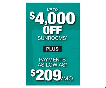 Up to $4000 off sunrooms plus payments as low as $209/mon.