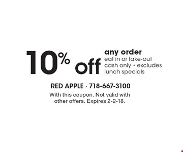 10% off any order eat in or take-out cash only - excludes lunch specials. With this coupon. Not valid with other offers. Expires 2-2-18.