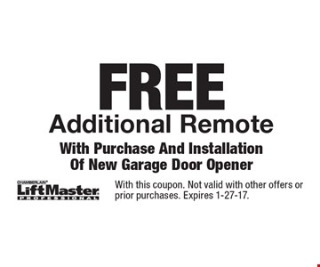 FREE Additional Remote With Purchase And Installation Of New Garage Door Opener. With this coupon. Not valid with other offers or prior purchases. Expires 1-27-17.