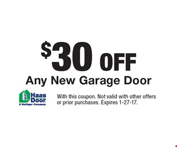 $30 OFF Any New Garage Door. With this coupon. Not valid with other offers or prior purchases. Expires 1-27-17.