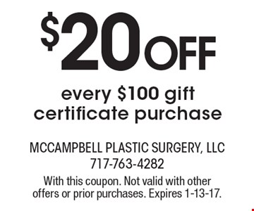 $20 off every $100 gift certificate purchase. With this coupon. Not valid with other offers or prior purchases. Expires 1-13-17.