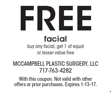 Free facialbuy any facial, get 1 of equalor lesser value free. With this coupon. Not valid with other offers or prior purchases. Expires 1-13-17.