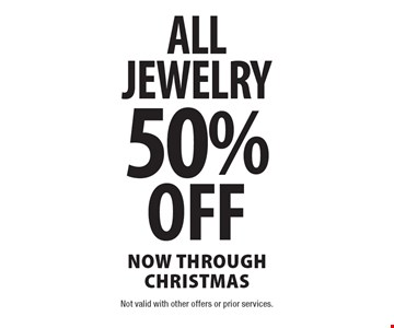50% off all jewelry. Through Christmas. Not valid withother offers or prior services.