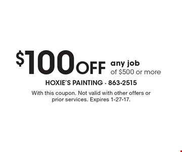 $100 Off any job of $500 or more. With this coupon. Not valid with other offers or prior services. Expires 1-27-17.