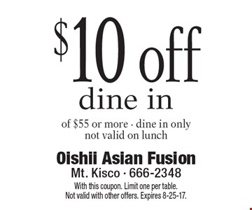 $10 off dine in of $55 or more. Dine in only. Not valid on lunch. With this coupon. Limit one per table. Not valid with other offers. Expires 8-25-17.
