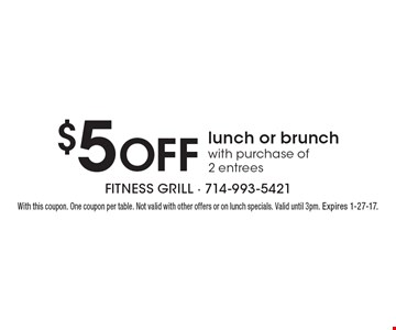$5 Off lunch or brunch with purchase of 2 entrees. With this coupon. One coupon per table. Not valid with other offers or on lunch specials. Valid until 3pm. Expires 1-27-17.