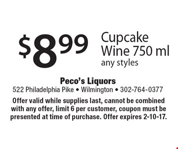 $8.99 Cupcake Wine 750 ml, any styles. Offer valid while supplies last, cannot be combined with any offer, limit 6 per customer, coupon must be presented at time of purchase. Offer expires 2-10-17.