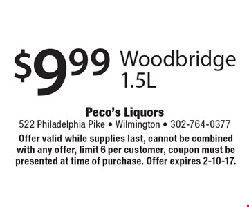 $9.99 Woodbridge 1.5L. Offer valid while supplies last, cannot be combined with any offer, limit 6 per customer, coupon must be presented at time of purchase. Offer expires 2-10-17.