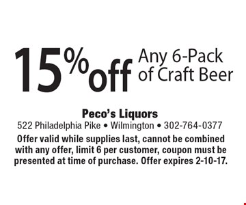 15% off Any 6-Pack of Craft Beer. Offer valid while supplies last, cannot be combined with any offer, limit 6 per customer, coupon must be presented at time of purchase. Offer expires 2-10-17.