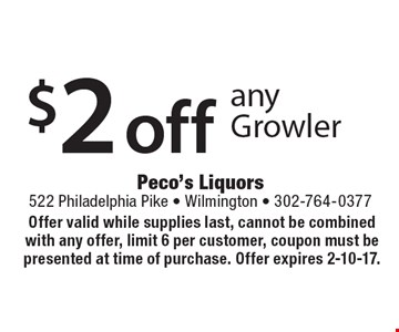 $2 off any Growler. Offer valid while supplies last, cannot be combined with any offer, limit 6 per customer, coupon must be presented at time of purchase. Offer expires 2-10-17.