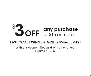 $3 off any purchase of $15 or more. With this coupon. Not valid with other offers. Expires 1-27-17.