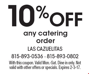 10% Off any catering order. With this coupon. Valid Mon.-Sat. Dine in only. Not valid with other offers or specials. Expires 2-3-17.