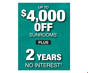 Up to $4,000 Off Sunrooms Plus 2 Years No Interest