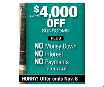 $4,000 OFF Sunrooms  Plus NO money down No interest  No payments  for 1 year