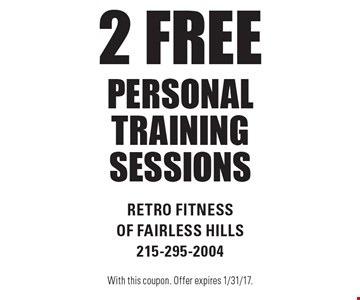 2 free personal training sessions. With this coupon. Offer expires 1/31/17.