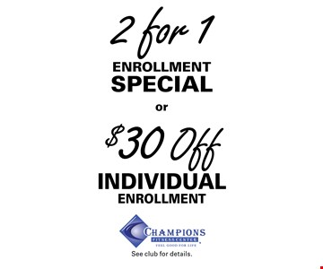 2 for 1 Enrollment Special OR $30 Off Individual Enrollment. Expires 2-28-17. See club for details.