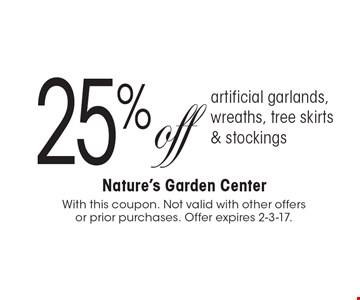25% off artificial garlands, wreaths, tree skirts & stockings. With this coupon. Not valid with other offers or prior purchases. Offer expires 2-3-17.