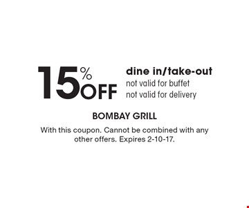 15% Off dine in/take-out. Not valid for buffet. Not valid for delivery. With this coupon. Cannot be combined with any other offers. Expires 2-10-17.