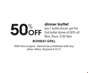 50% Off dinner buffet. buy 1 buffet dinner, get the 2nd buffet dinner at 50% off. Mon.-Thurs. 5:30-9pm. With this coupon. Cannot be combined with any other offers. Expires 6-9-17.