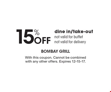15% Off dine in/take-out. Not valid for buffet. Not valid for delivery. With this coupon. Cannot be combined with any other offers. Expires 12-15-17.