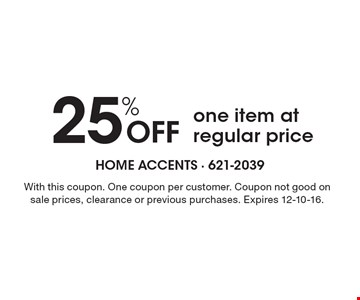 25% OFF one item at regular price. With this coupon. One coupon per customer. Coupon not good on sale prices, clearance or previous purchases. Expires 12-10-16.