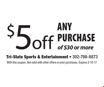 $5 off any purchase of $30 or more. With this coupon. Not valid with other offers or prior purchases. Expires 2-10-17.