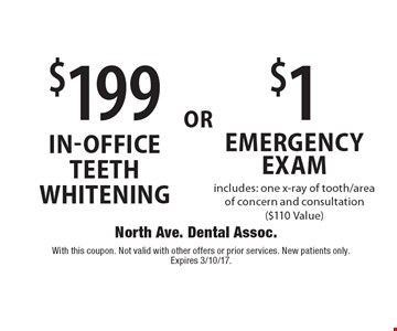 $1 Emergency Exam, includes: one x-ray of tooth/area of concern and consultation ($110 Value) OR $199 in-office teeth whitening. With this coupon. Not valid with other offers or prior services. New patients only. Expires 3/10/17.