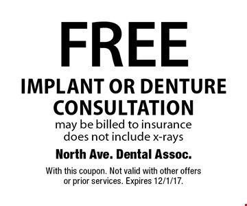 FREE implant OR denture consultation. May be billed to insurance, does not include x-rays. With this coupon. Not valid with other offers or prior services. Expires 12/1/17.