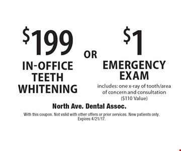 $199 in-office teeth whitening or $1 emergency exam. Includes: one x-ray of tooth/area of concern and consultation ($110 Value). With this coupon. Not valid with other offers or prior services. New patients only. Expires 4/21/17.