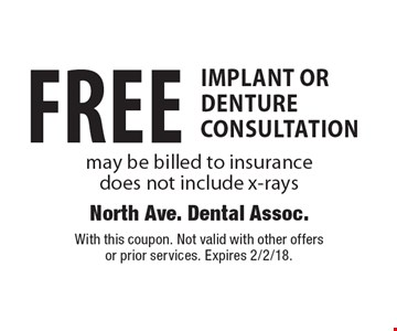 FREE implant OR denture consultation. May be billed to insurance. Does not include x-rays. With this coupon. Not valid with other offers or prior services. Expires 2/2/18.
