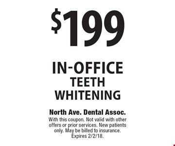 $199 in-office teeth whitening. With this coupon. Not valid with other offers or prior services. New patients only. May be billed to insurance. Expires 2/2/18.