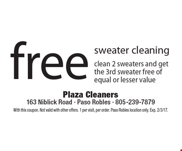 Free sweater cleaning, clean 2 sweaters and get the 3rd sweater free of equal or lesser value. With this coupon. Not valid with other offers. 1 per visit, per order. Paso Robles location only. Exp. 2/3/17.