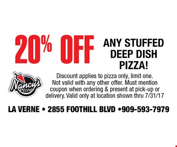 20% off any stuffed deep dish pizza. Discount applies to pizza only, limit one. Not valid with other offers.