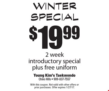 Winter Special $19.99 2 week introductory special plus free uniform. With this coupon. Not valid with other offers or prior purchases. Offer expires 1/27/17.